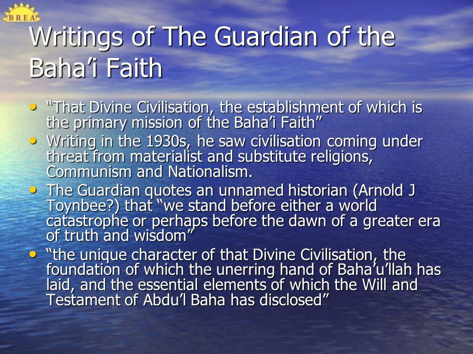 Writings of The Guardian of the Bahai Faith That Divine Civilisation, the establishment of which is the primary mission of the Bahai Faith That Divine