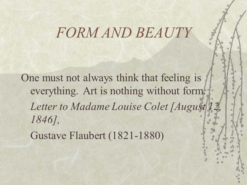 FORM AND BEAUTY One must not always think that feeling is everything.