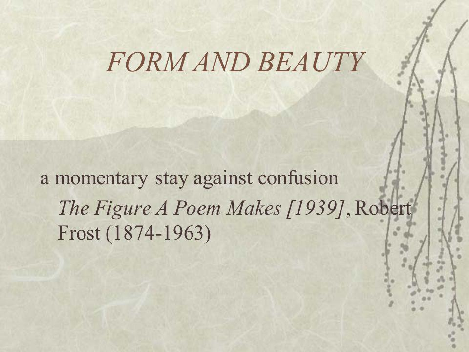 FORM AND BEAUTY a momentary stay against confusion The Figure A Poem Makes [1939], Robert Frost (1874-1963)