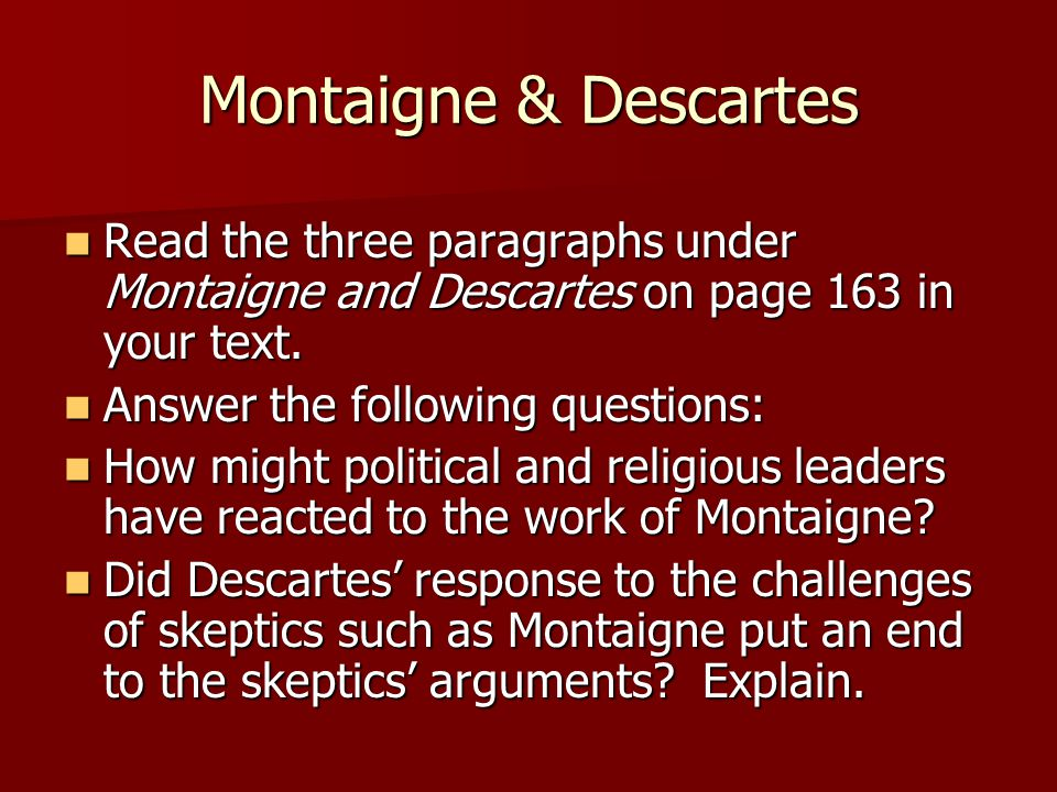 Montaigne & Descartes Read the three paragraphs under Montaigne and Descartes on page 163 in your text. Read the three paragraphs under Montaigne and