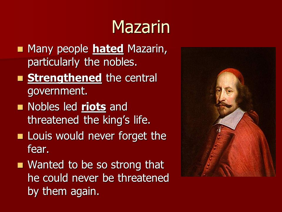 Mazarin Many people hated Mazarin, particularly the nobles. Many people hated Mazarin, particularly the nobles. Strengthened the central government. S