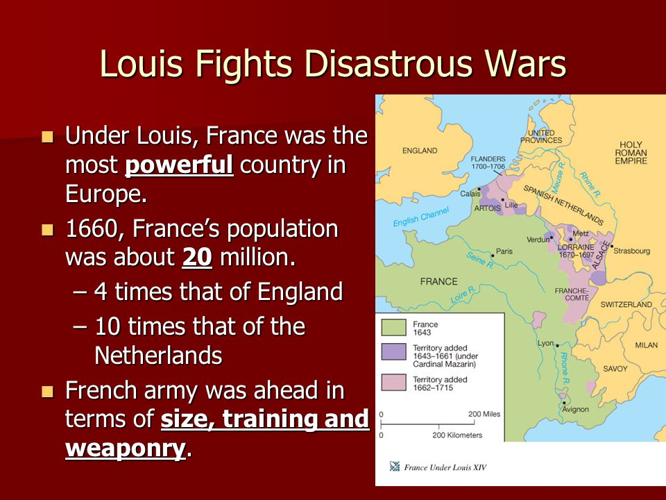 Louis Fights Disastrous Wars Under Louis, France was the most powerful country in Europe. Under Louis, France was the most powerful country in Europe.