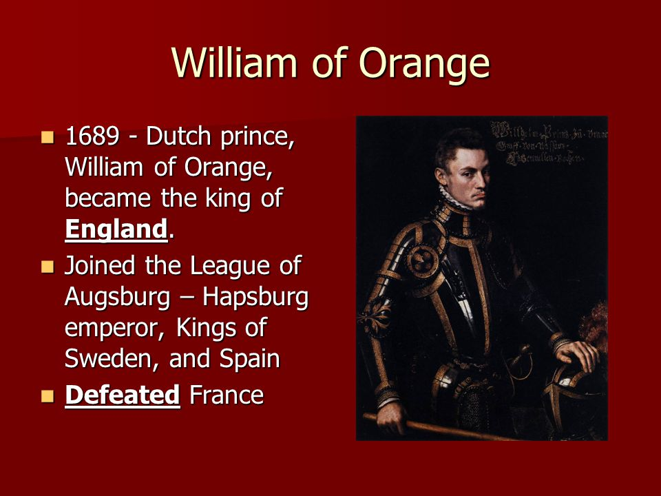 William of Orange 1689 - Dutch prince, William of Orange, became the king of England. 1689 - Dutch prince, William of Orange, became the king of Engla