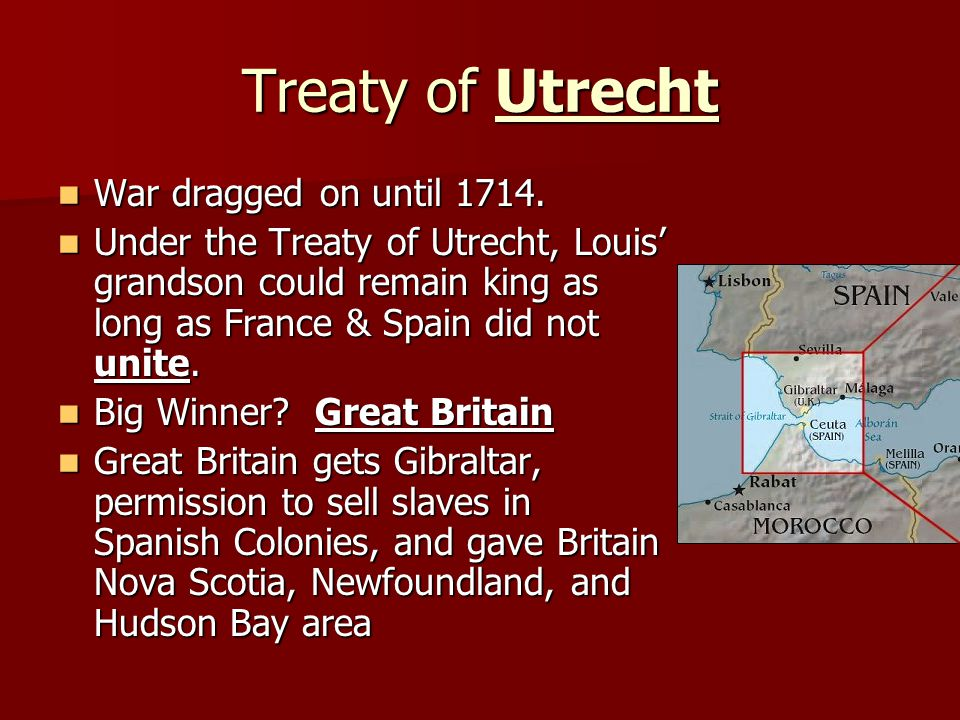 Treaty of Utrecht War dragged on until 1714. War dragged on until 1714. Under the Treaty of Utrecht, Louis grandson could remain king as long as Franc
