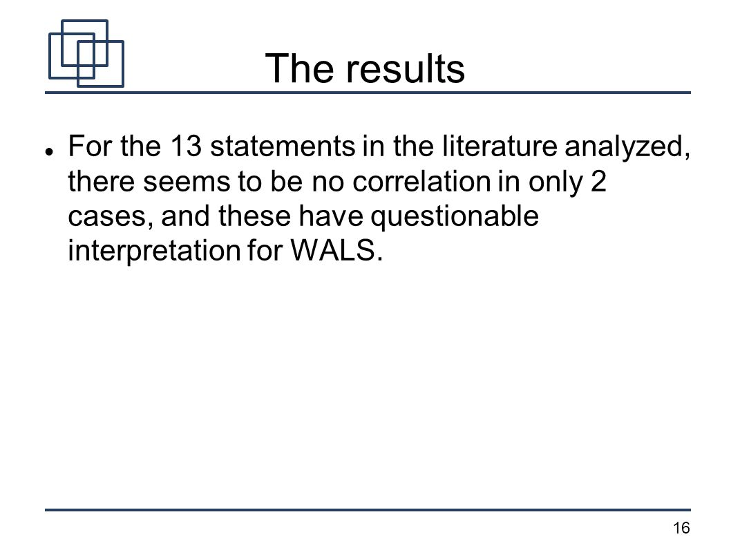 16 The results For the 13 statements in the literature analyzed, there seems to be no correlation in only 2 cases, and these have questionable interpr