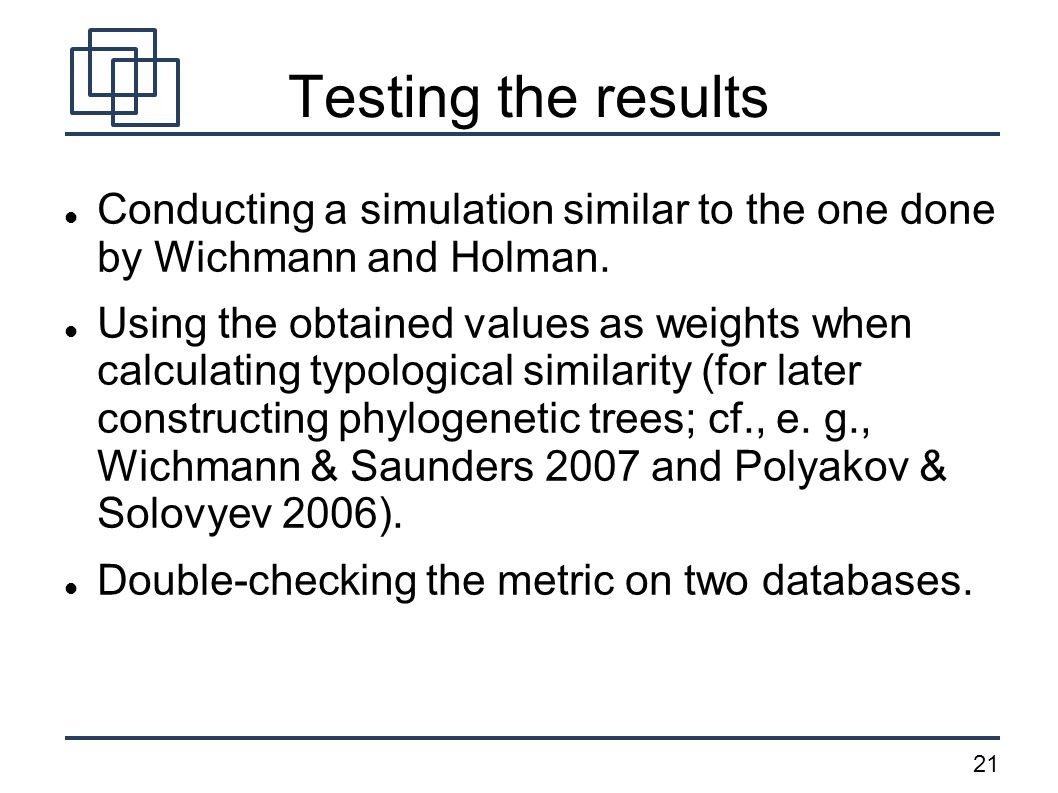 21 Testing the results Conducting a simulation similar to the one done by Wichmann and Holman. Using the obtained values as weights when calculating t