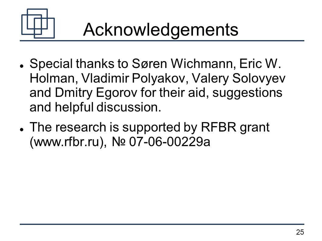 25 Acknowledgements Special thanks to Søren Wichmann, Eric W. Holman, Vladimir Polyakov, Valery Solovyev and Dmitry Egorov for their aid, suggestions