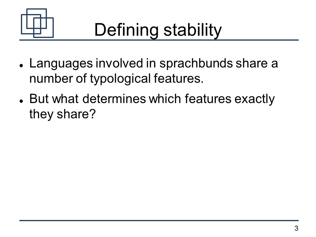 3 Defining stability Languages involved in sprachbunds share a number of typological features.