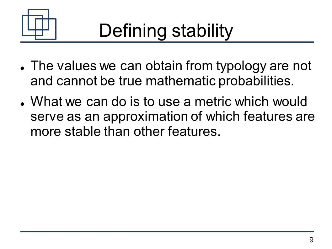 9 Defining stability The values we can obtain from typology are not and cannot be true mathematic probabilities.