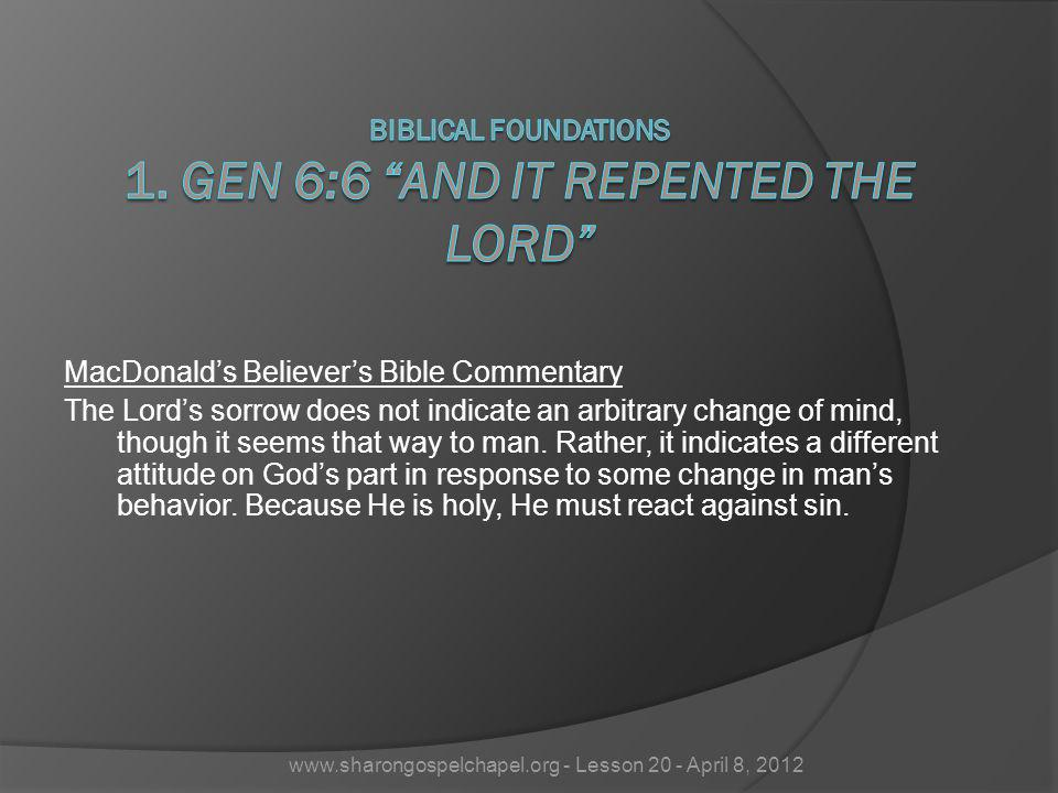 MacDonalds Believers Bible Commentary The Lords sorrow does not indicate an arbitrary change of mind, though it seems that way to man. Rather, it indi