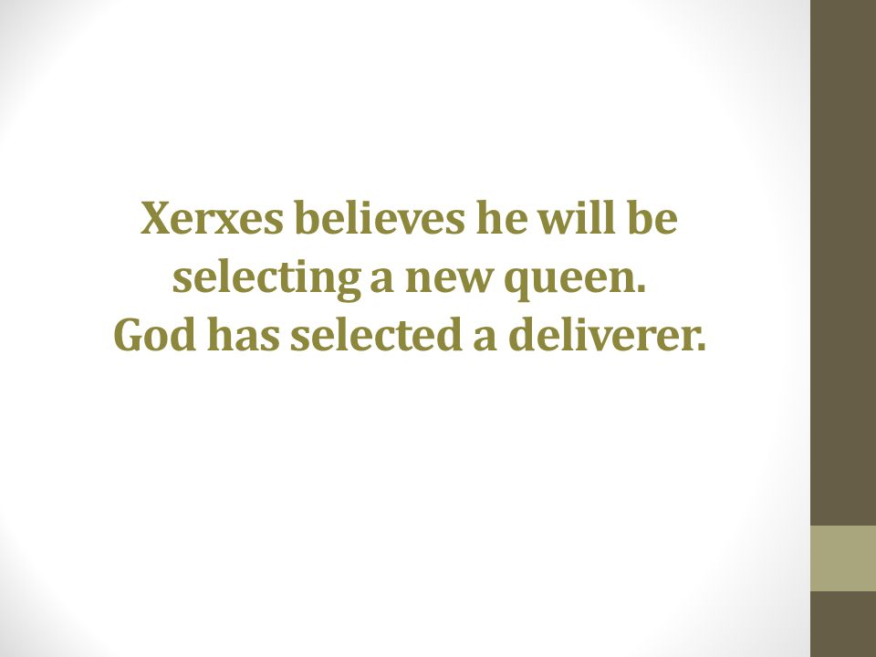 Xerxes believes he will be selecting a new queen. God has selected a deliverer.
