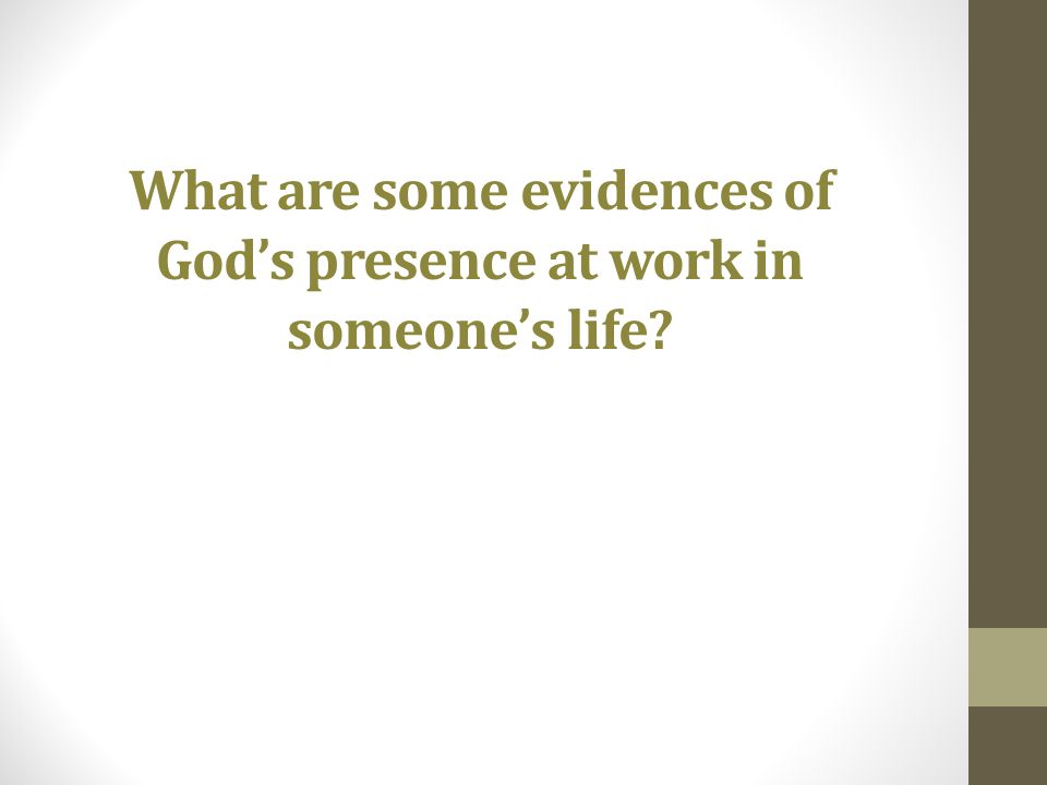 What are some evidences of Gods presence at work in someones life?