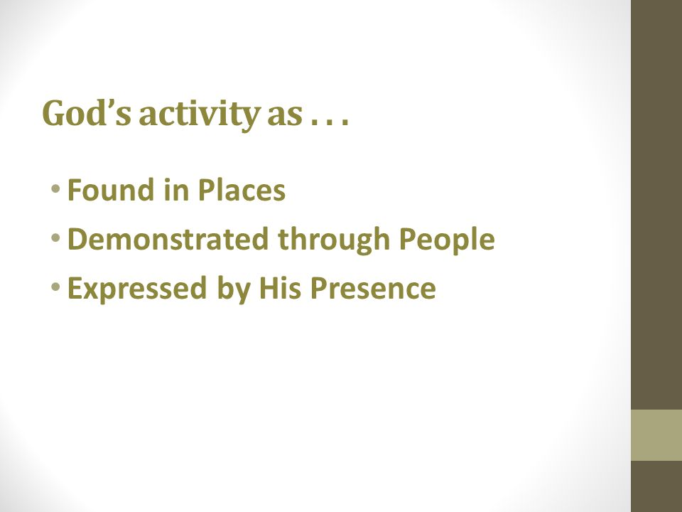 Gods activity as... Found in Places Demonstrated through People Expressed by His Presence