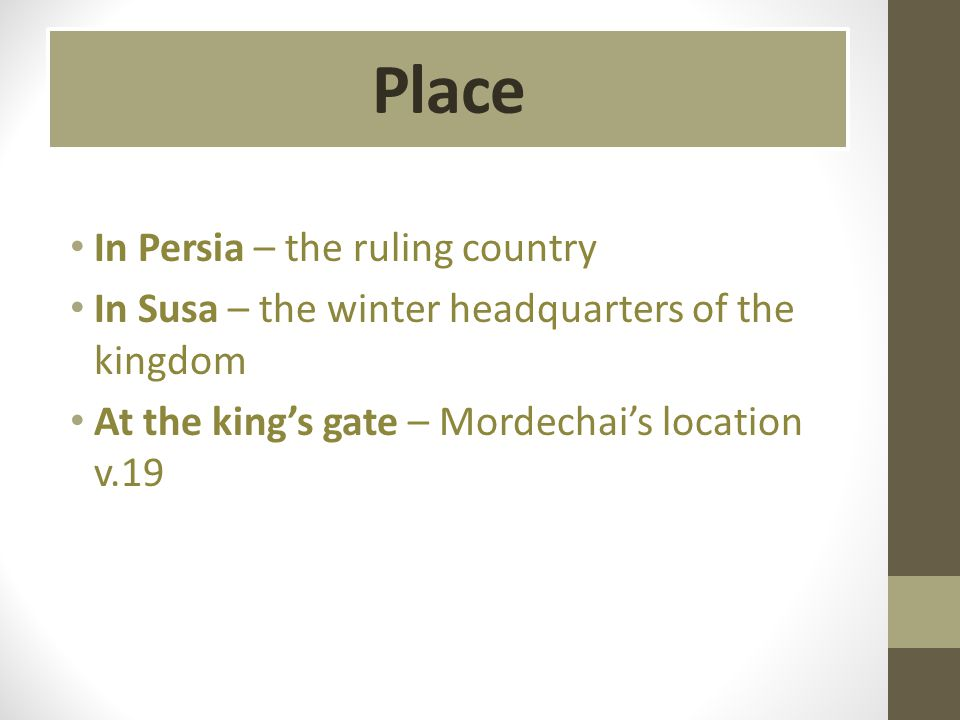 In Persia – the ruling country In Susa – the winter headquarters of the kingdom At the kings gate – Mordechais location v.19