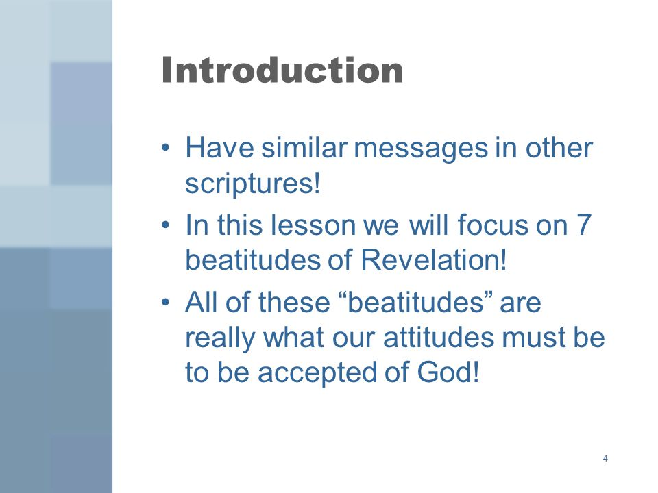 4 Introduction Have similar messages in other scriptures! In this lesson we will focus on 7 beatitudes of Revelation! All of these beatitudes are real