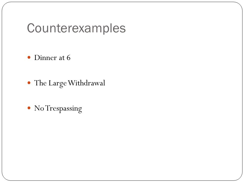 Counterexamples Dinner at 6 The Large Withdrawal No Trespassing