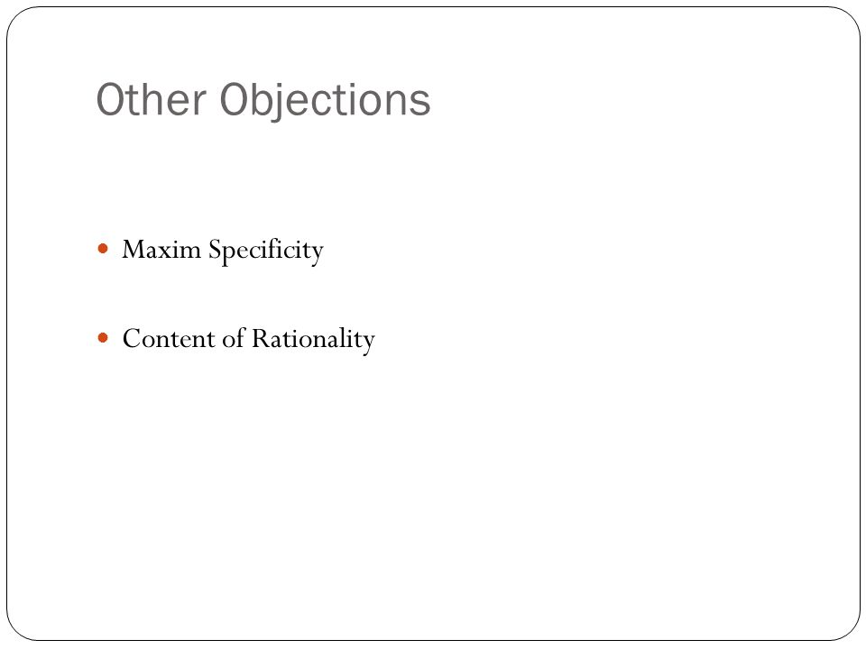 Other Objections Maxim Specificity Content of Rationality