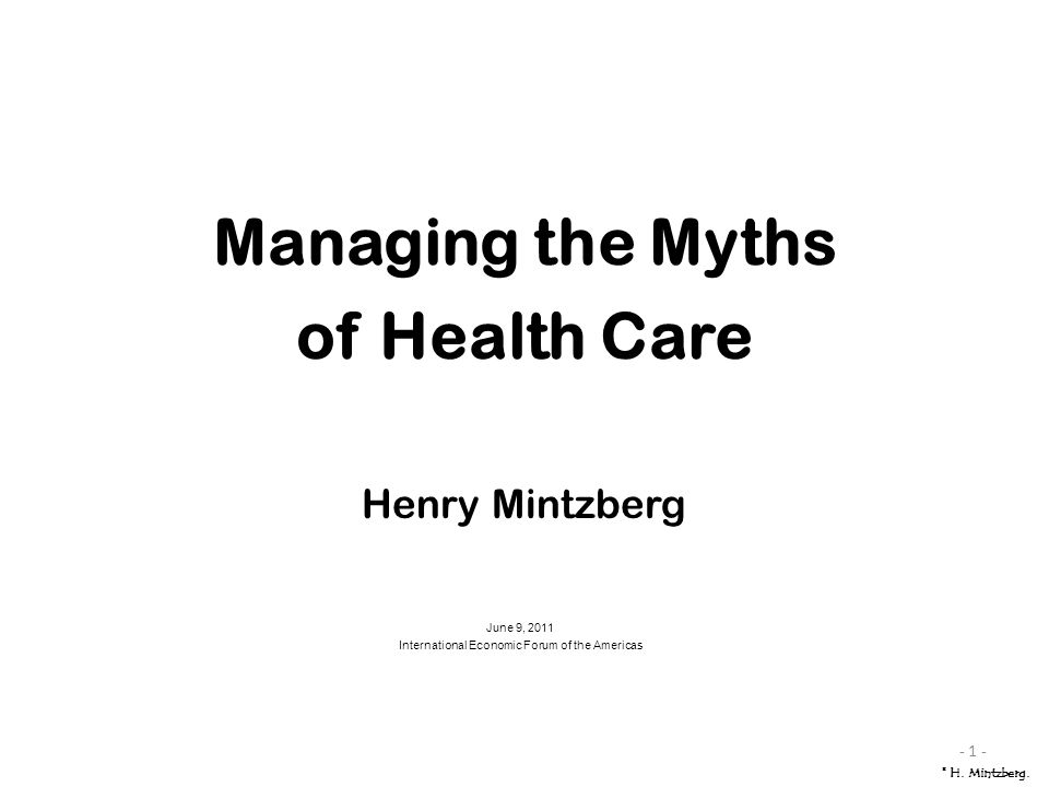 June 9, 2011 International Economic Forum of the Americas - 1 - Managing the Myths of Health Care Henry Mintzberg © H.