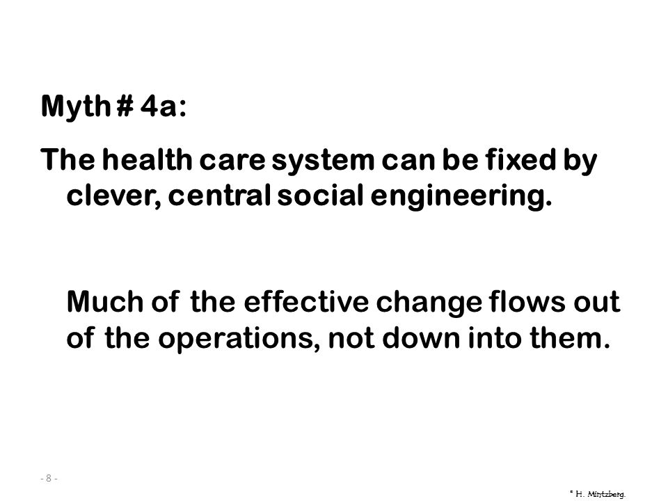 - 8 - Myth # 4a: The health care system can be fixed by clever, central social engineering.