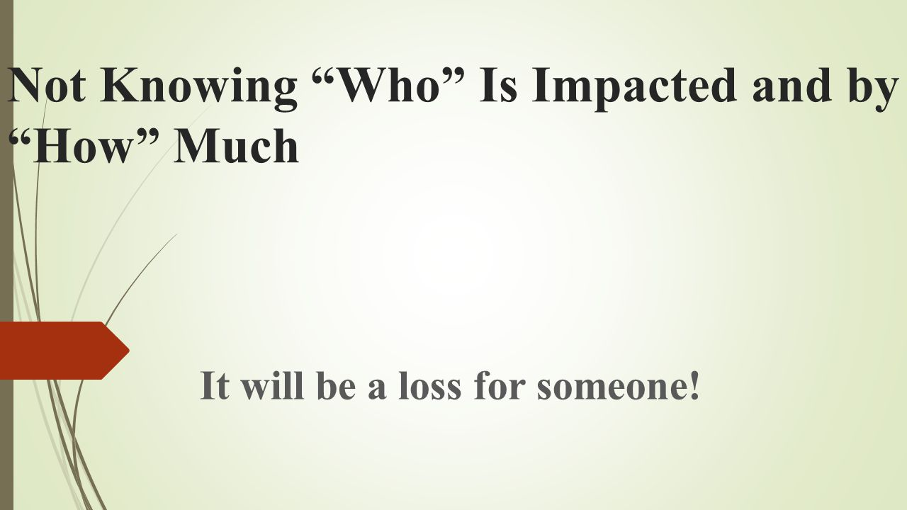 Not Knowing Who Is Impacted and by How Much It will be a loss for someone!
