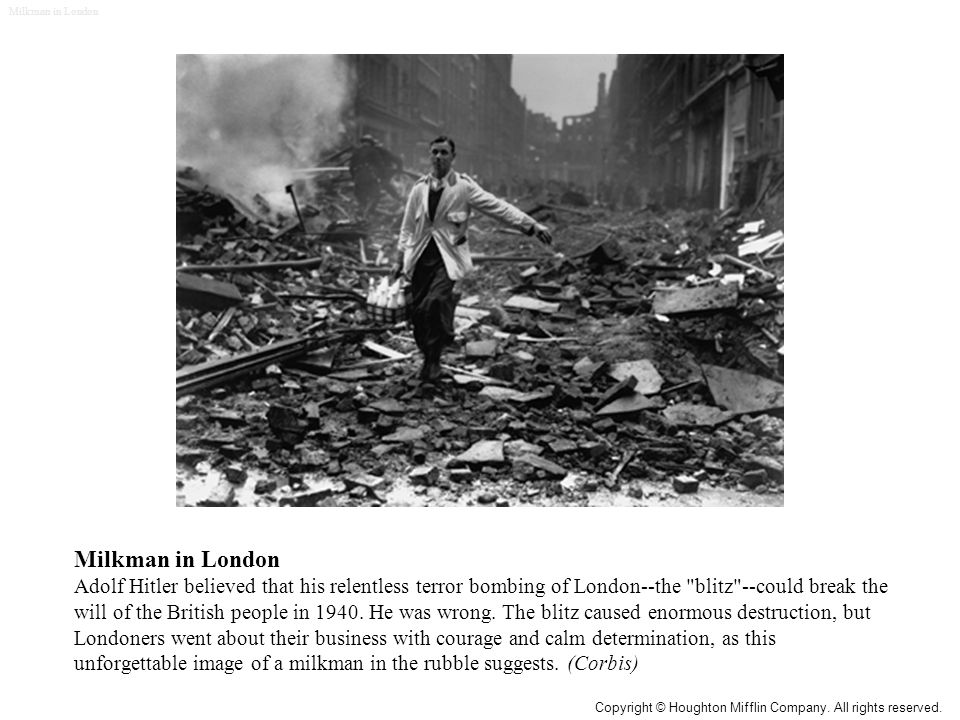Milkman in London Adolf Hitler believed that his relentless terror bombing of London--the blitz --could break the will of the British people in 1940.