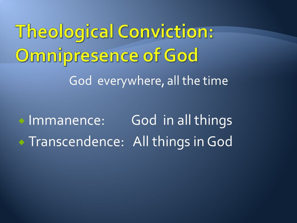 God everywhere, all the time Immanence: God in all things Transcendence: All things in God