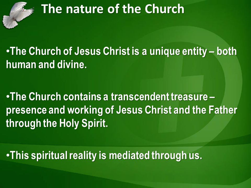 The nature of the Church The Church of Jesus Christ is a unique entity – both human and divine. The Church of Jesus Christ is a unique entity – both h