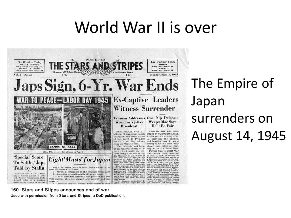 World War II is over The Empire of Japan surrenders on August 14, 1945