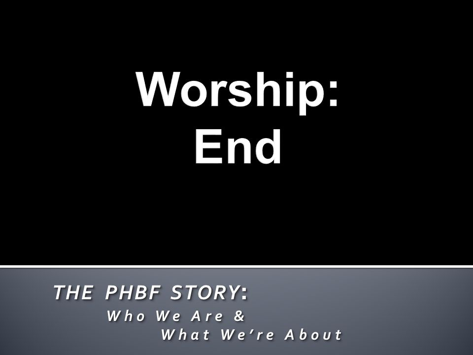 THE PHBF STORY : Who We Are & Who We Are & What Were About What Were About THE PHBF STORY : Who We Are & Who We Are & What Were About What Were About