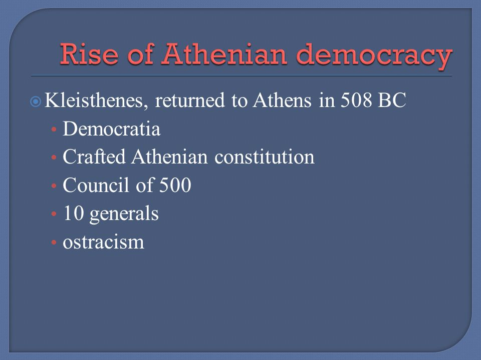 Kleisthenes, returned to Athens in 508 BC Democratia Crafted Athenian constitution Council of 500 10 generals ostracism