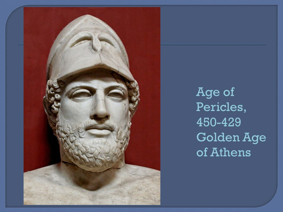 Age of Pericles, 450-429 Golden Age of Athens