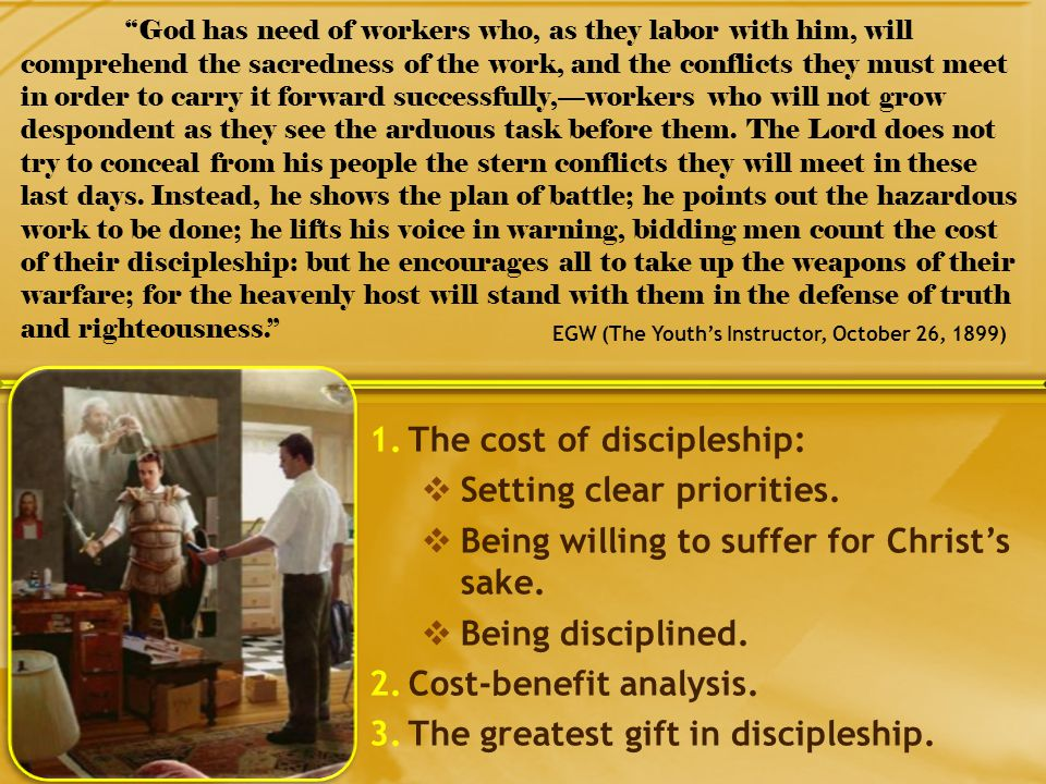 1.The cost of discipleship: Setting clear priorities. Being willing to suffer for Christs sake. Being disciplined. 2.Cost-benefit analysis. 3.The grea