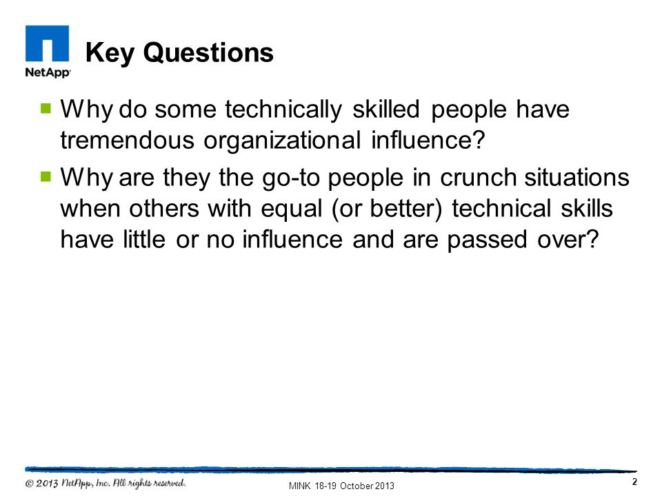 Key Questions Why do some technically skilled people have tremendous organizational influence? Why are they the go-to people in crunch situations when