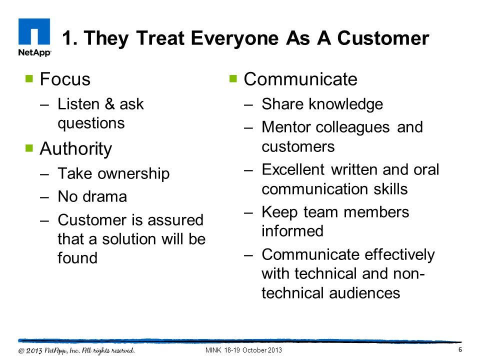 1. They Treat Everyone As A Customer Focus –Listen & ask questions Authority –Take ownership –No drama –Customer is assured that a solution will be fo