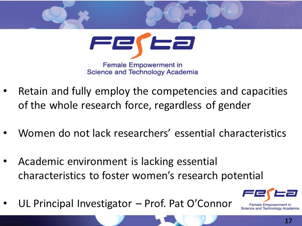 Slide 17 Retain and fully employ the competencies and capacities of the whole research force, regardless of gender Women do not lack researchers essen