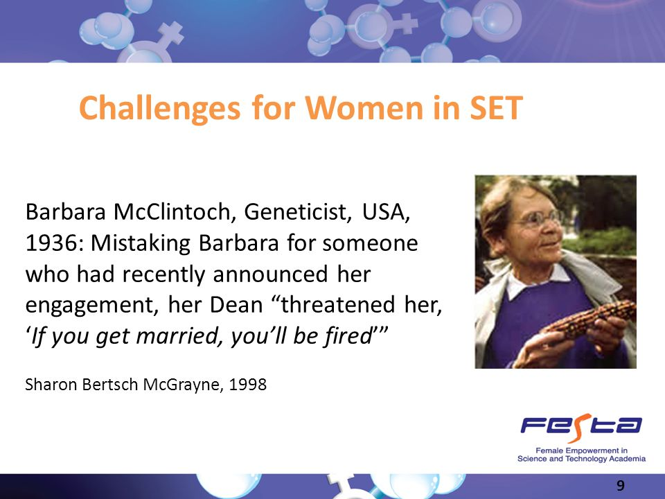 Slide 9 Barbara McClintoch, Geneticist, USA, 1936: Mistaking Barbara for someone who had recently announced her engagement, her Dean threatened her,If