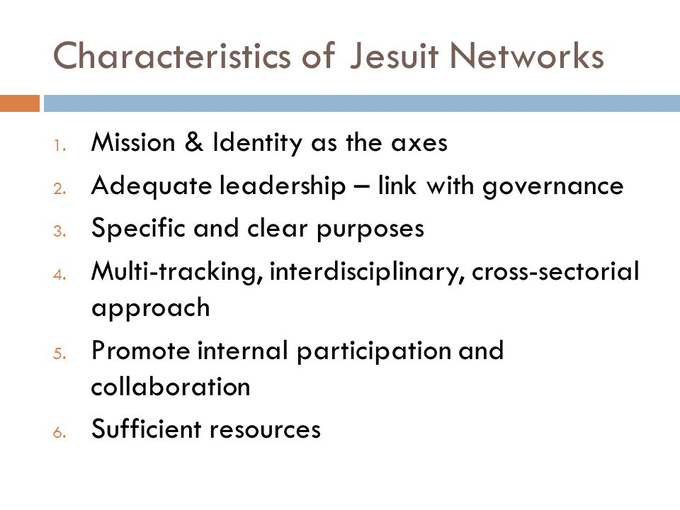 Characteristics of Jesuit Networks 1. Mission & Identity as the axes 2.