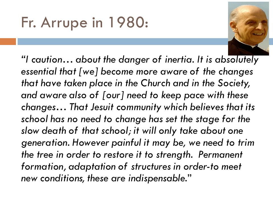 Fr. Arrupe in 1980: I caution… about the danger of inertia.