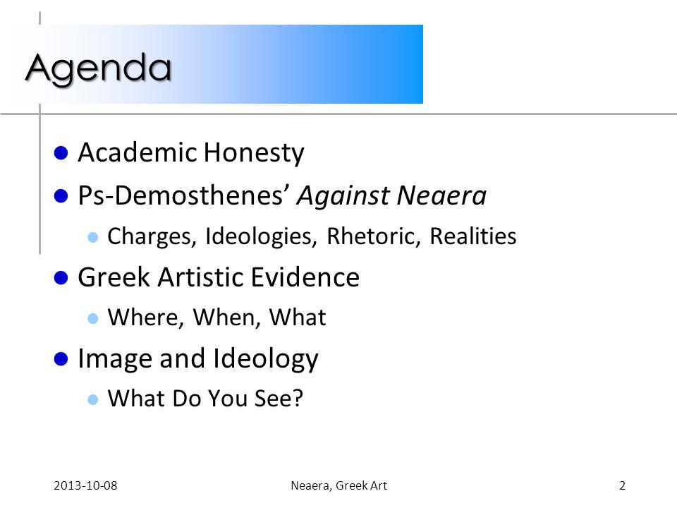 Agenda Academic Honesty Ps-Demosthenes Against Neaera Charges, Ideologies, Rhetoric, Realities Greek Artistic Evidence Where, When, What Image and Ide