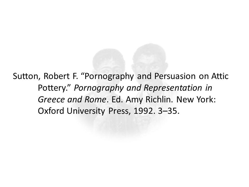 Sutton, Robert F. Pornography and Persuasion on Attic Pottery. Pornography and Representation in Greece and Rome. Ed. Amy Richlin. New York: Oxford Un