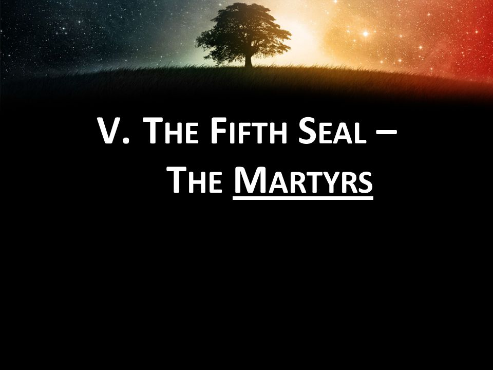 V.T HE F IFTH S EAL – T HE M ARTYRS