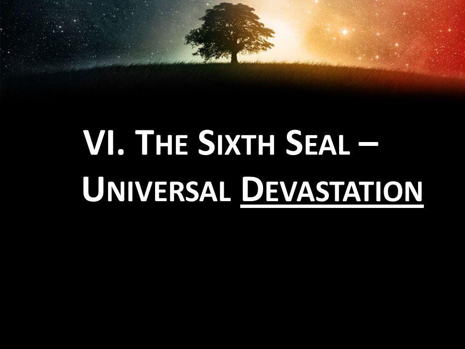 VI. T HE S IXTH S EAL – U NIVERSAL D EVASTATION