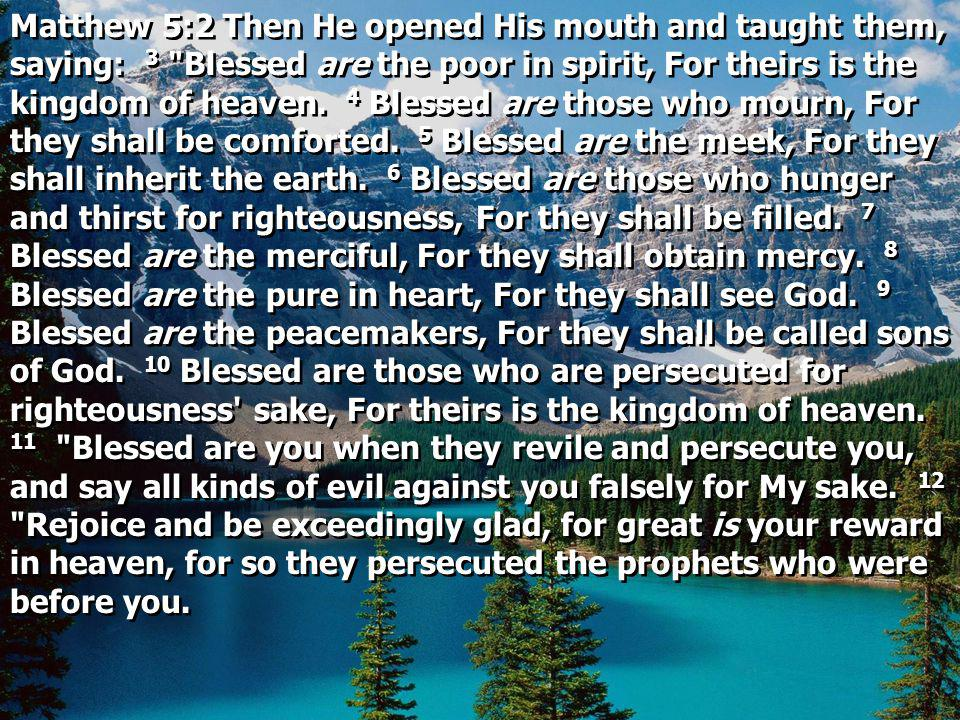 Matthew 5:2 Then He opened His mouth and taught them, saying: 3