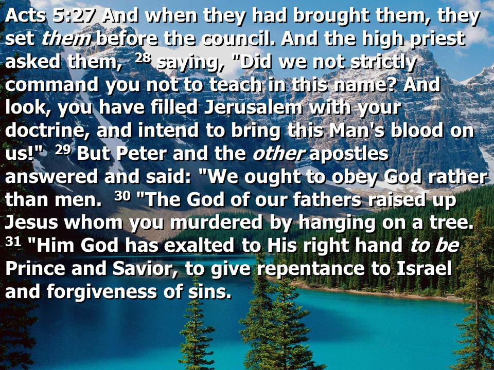 Acts 5:27 And when they had brought them, they set them before the council. And the high priest asked them, 28 saying,