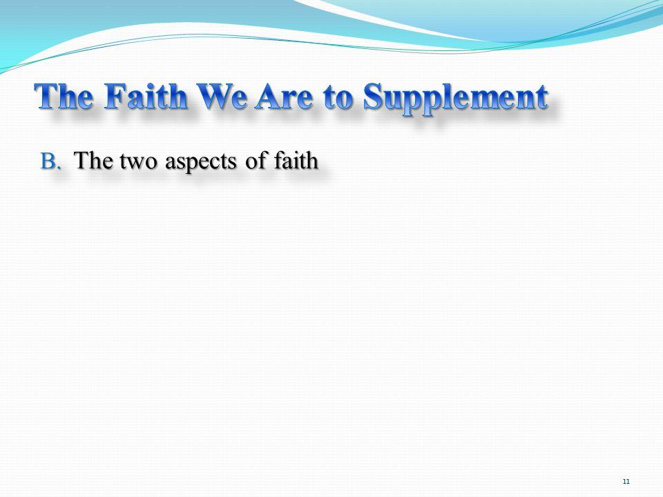 B. The two aspects of faith 11