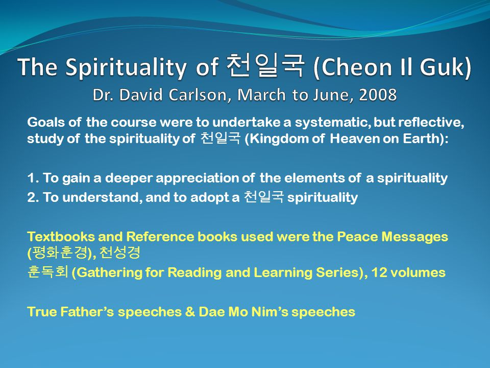 Goals of the course were to undertake a systematic, but reflective, study of the spirituality of (Kingdom of Heaven on Earth): 1.