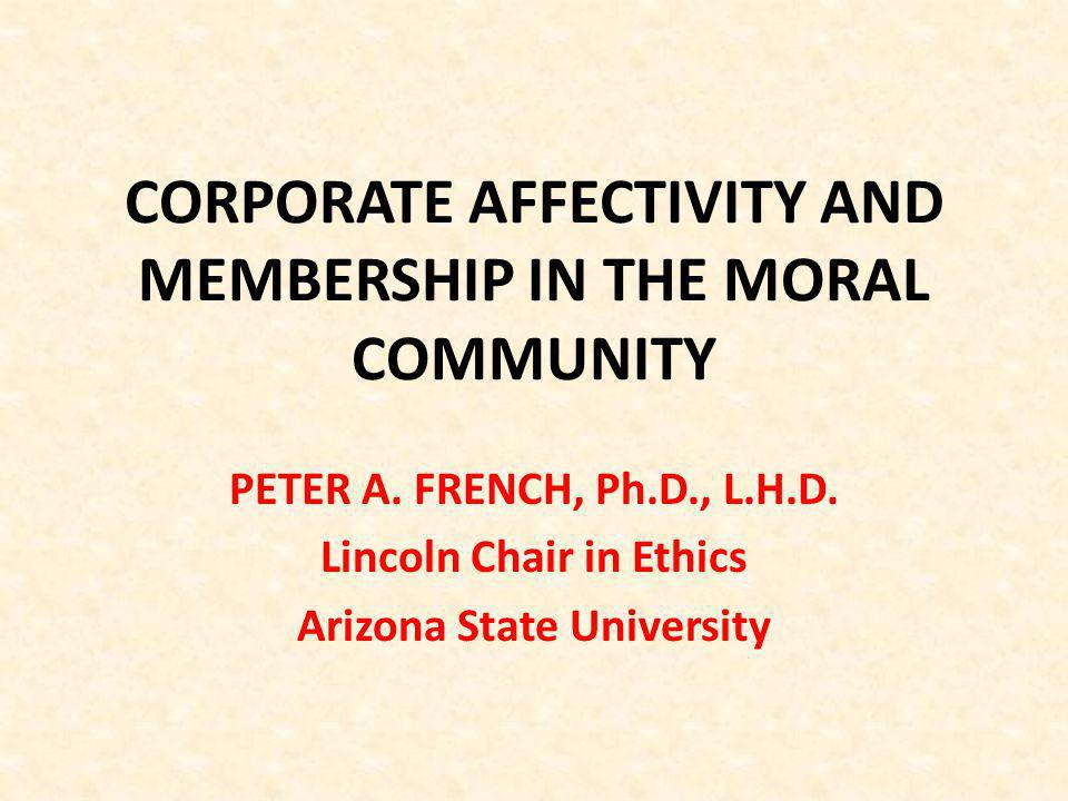 CORPORATE AFFECTIVITY AND MEMBERSHIP IN THE MORAL COMMUNITY PETER A.