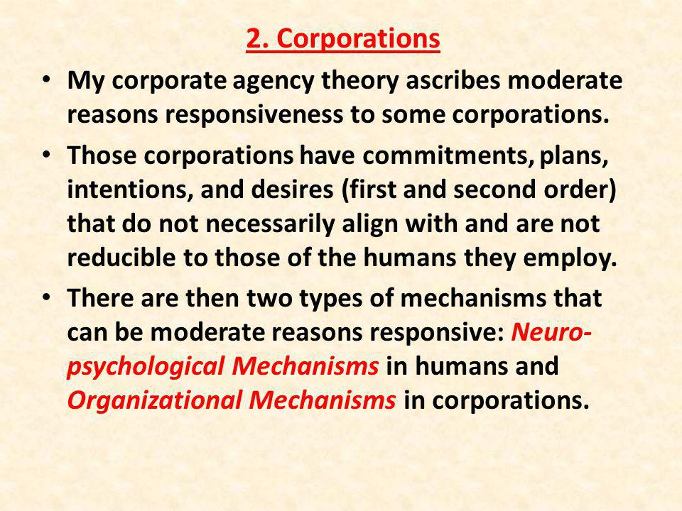 2. Corporations My corporate agency theory ascribes moderate reasons responsiveness to some corporations. Those corporations have commitments, plans,