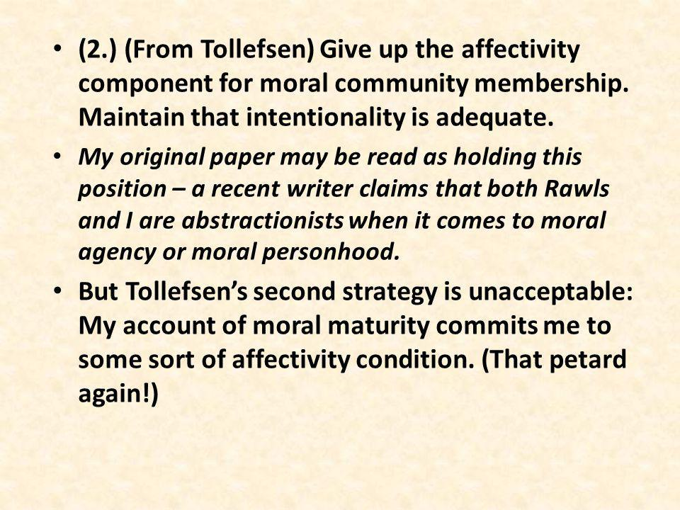 (2.) (From Tollefsen) Give up the affectivity component for moral community membership.