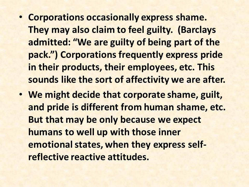 Corporations occasionally express shame. They may also claim to feel guilty.